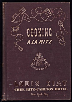 Cooking A La Ritz, by Louis Diat, Chef, Ritz-Carlton Hotel, New York City. First edition, 1941. Published by J.B. Lippincott Company, New York.